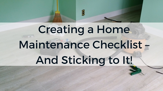 Creating a Home Maintenance Checklist – And Sticking to It