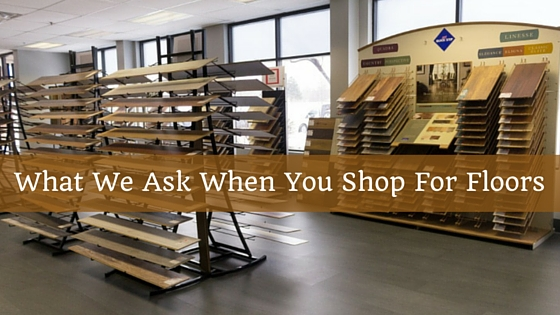 What we ask when you shop for floors