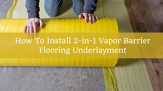 How To Install 2-in-1 Vapor Barrier Flooring Underlayment