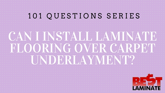 Can I Install Laminate Flooring Over Carpet Underlayment?