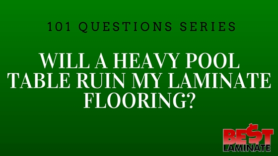 Will A Heavy Pool Table Ruin My Laminate Flooring?
