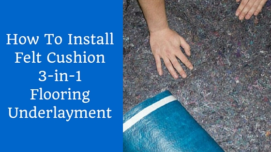 How To Install Felt Cushion 3-in-1 Flooring Underlayment