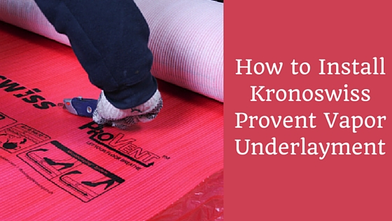 How to Install Kronoswiss Provent Vapor Underlayment