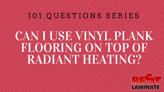 can i use laminate flooring in a bathroom can i use vinyl plank flooring on top of radiant heating 26327
