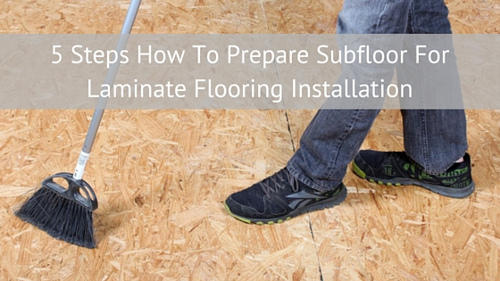 5 Steps How To Prepare Subfloor For Laminate Flooring Installation