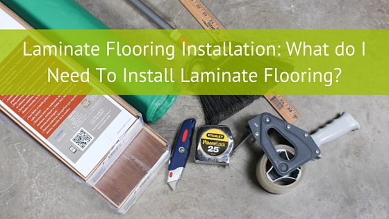 What Do I Need To Install Laminate Flooring