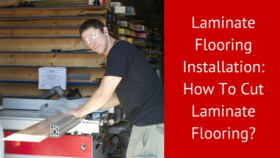 Laminate Flooring Installation: How To Cut Laminate Flooring?