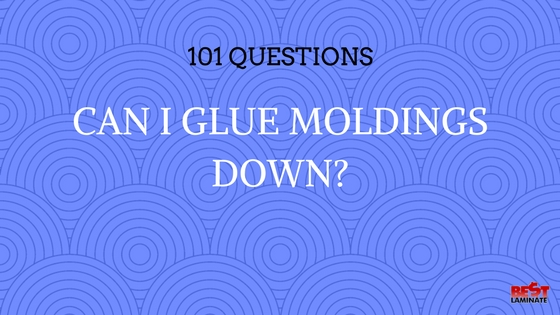 Can I Glue Moldings Down?