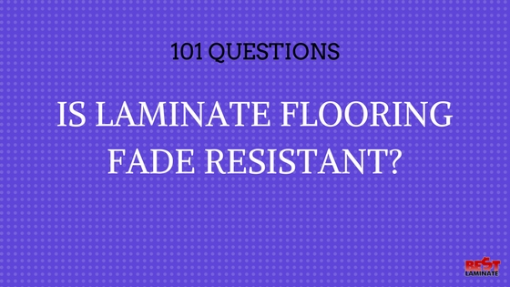 Is laminate flooring fade resistant