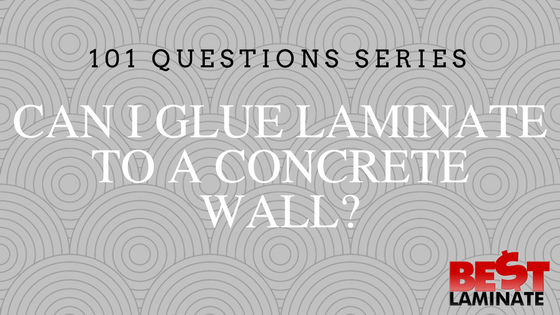 Can I Glue Laminate to a Concrete Wall?